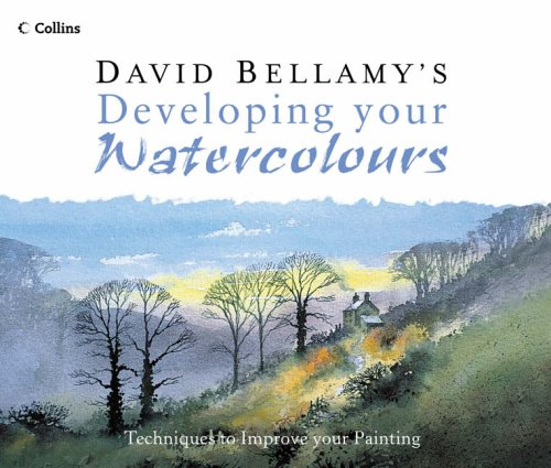 9780007163885: David Bellamy's Developing Your Watercolours: Techniques to Improve Your Painting