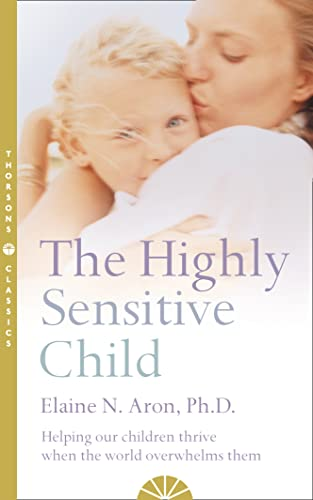 9780007163939: The Highly Sensitive Child: Helping Our Children Thrive When the World Overwhelms Them