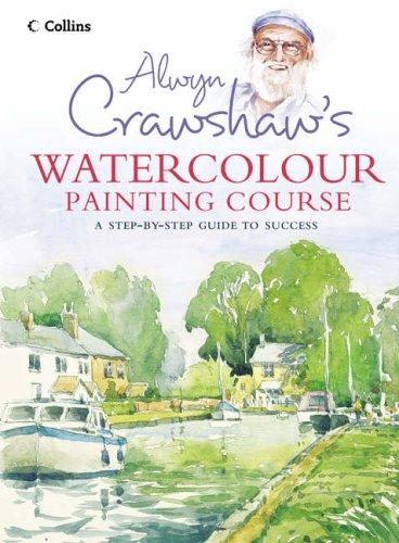 9780007164035: Alwyn Crawshaw's Watercolour Painting Course