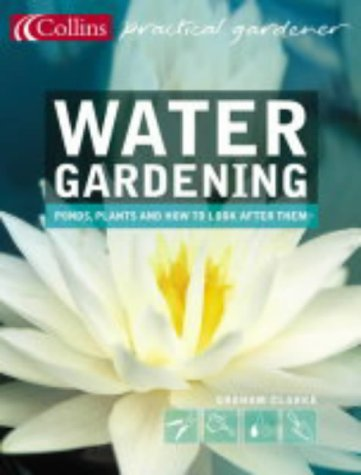 9780007164059: Water Gardening: Ponds, Plants and How to Look After Them (Collins Practical Gardener)