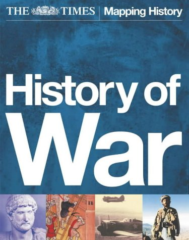 9780007164585: The Times History of War: The Illustrated Military History of the World from Ancient Civilisation to the 21st Century