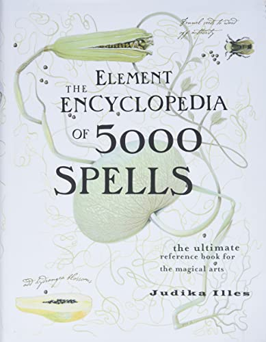 The Element Encyclopedia of 5000 Spells: The Ultimate Reference Book for the Magical Arts: Illes, ...