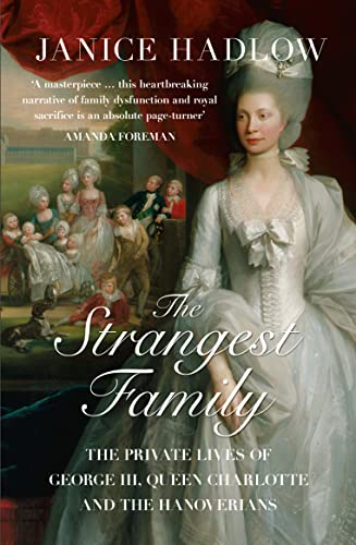 9780007165209: The Strangest Family: The Private Lives of George III, Queen Charlotte and the Hanoverians