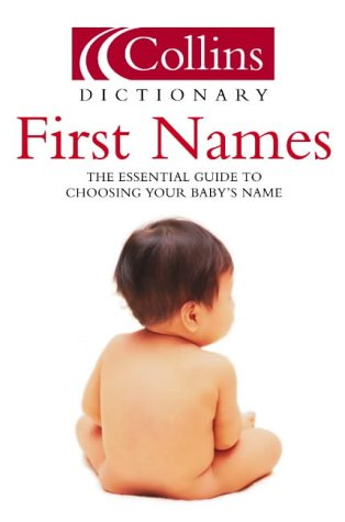 9780007165407: First Names: The Essential Guide to Choosing Your Baby's Name (Collins Dictionary Of . . .)