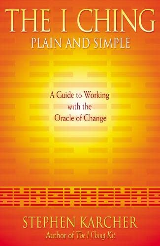 9780007165650: The I Ching Plain and Simple: A Guide to Working with the Oracle of Change