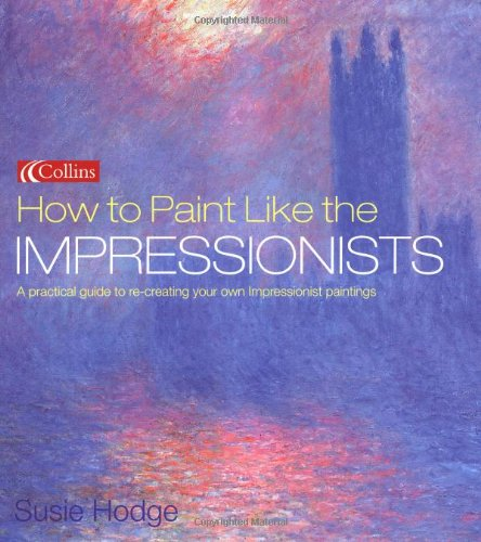 9780007165773: How to Paint Like the Impressionists
