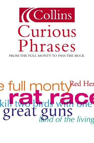 9780007165964: Curious Phrases: From The Full Monty to Pass the Buck (Collins Dictionary Of . . .)