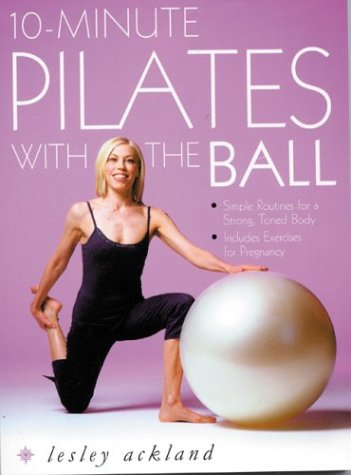 9780007166008: 10-Minute Pilates with the Ball: Simple Routines for a Strong, Toned Body - includes exercises for pregnancy