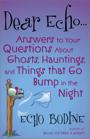 9780007166428: Dear Echo: Answers to Your Questions about Ghosts, Hauntings, and Things That Go Bump in the Night