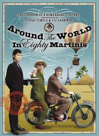 9780007169207: Around the World in Eighty Martinis : The Logbook of a Remarkable Voyage Undertaken by Gustav Temple and Vic Darkwood