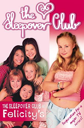 9780007169382: The Sleepover Club At Felicity's: Definitely Not For Boys! (The Sleepover Club, Book 3)