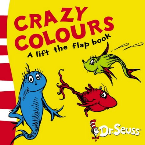 9780007169436: Crazy Colours: A Lift-the-Flap Book (Dr Seuss - A Lift-the-Flap Book)