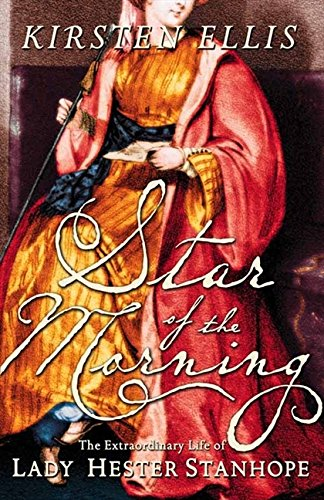 9780007170302: STAR OF THE MORNING: THE EXTRAORDINARY LIFE OF LADY HESTER STANHOPE