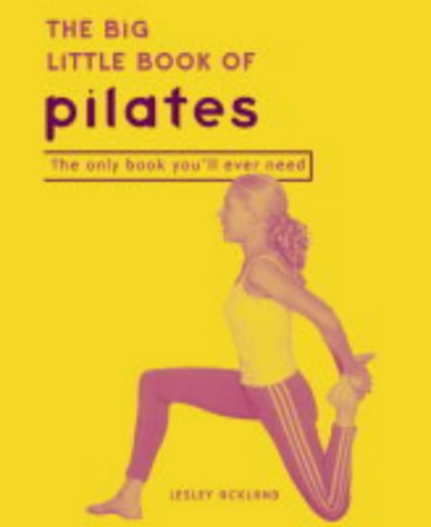 9780007170623: The Big Little Book of Pilates: Reshape Your Body and Change Your Life--the Pilates Way