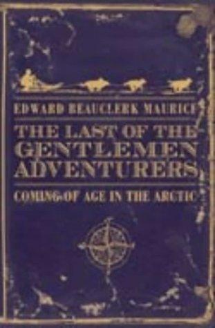 9780007171637: The Last of the Gentlemen Adventurers: Coming of Age in the Arctic
