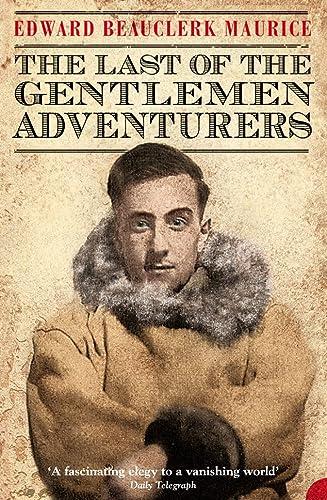 9780007171644: Last of the Gentlemen Adventurers~Edward Beauclerk Maurice