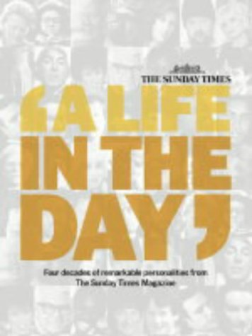 9780007172535: The Sunday Times: A Life in the Day: Four Decades of Remarkable Personalities from the Sunday Times Magazine