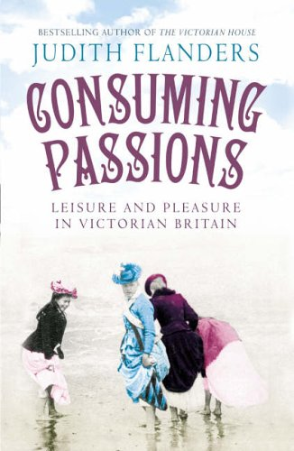 9780007172955: Consuming Passions: Leisure and Pleasure in Victorian Britain