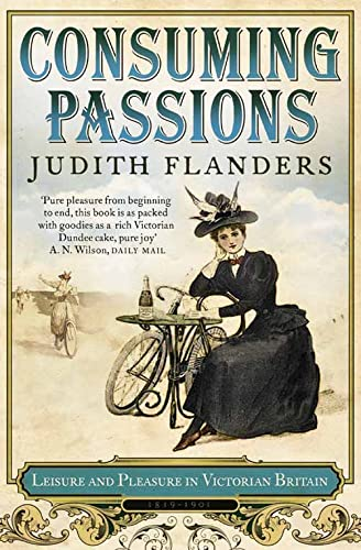 Consuming Passions leisure and Pleasures in Victorian Britain (0007172966) by Judith Flanders