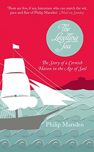 9780007174539: The Levelling Sea: The Story of a Cornish Haven in the Age of Sail