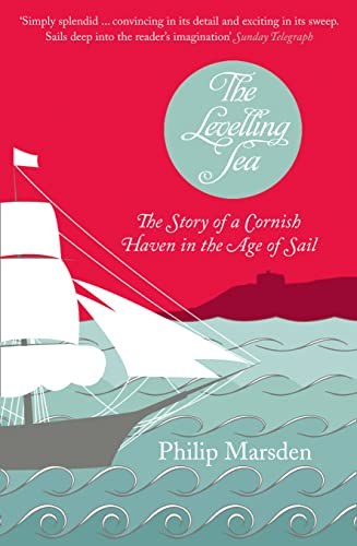 9780007174546: Levelling Sea: The Story of a Cornish Haven and the Age of Sail