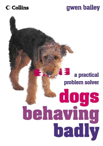 9780007174928: Dogs Behaving Badly: A Practical Problem Solver