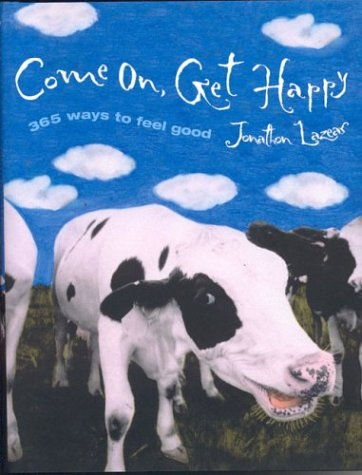 Come On, Get Happy 365 Ways to Feel Good