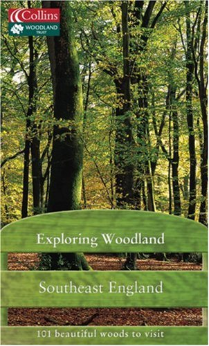9780007175475: Exploring Woodland: Southeast England: 101 Beautiful Woods to Visit