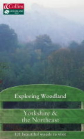 9780007175499: Exploring Woodland: Yorkshire & the Northeast: 101 Beautiful Woods to Visit