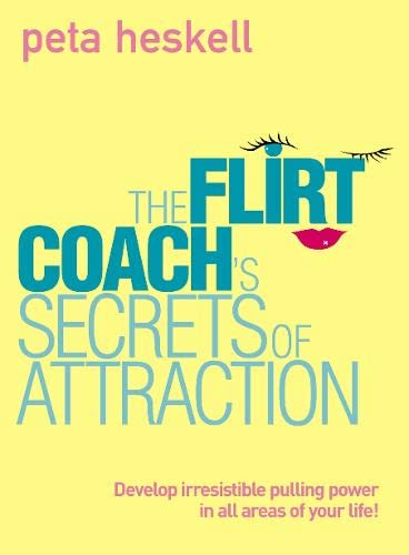 9780007175727: The Flirt Coach's Secrets of Attraction: Develop Irresistible Pulling Power in all Areas of Your Life!