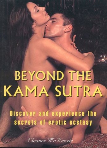 9780007176021: Beyond the Kama Sutra: Discover and experience the Secrets of Erotic Ecstasy