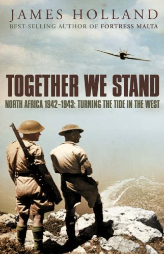 9780007176472: Together We Stand: North Africa 1942-1943: Turning the Tide in the West: Britain, America and the War in North Africa, May 1942-May 1943
