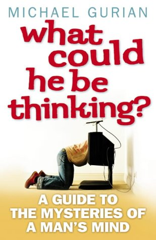 9780007176984: What Could He Be Thinking?: A Guide to the Mysteries of a Man's Mind
