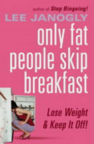 9780007176991: Only Fat People Skip Breakfast: Get Real - The Diet Book with a Difference