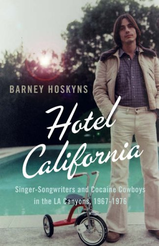 9780007177042: Hotel California: Singer-songwriters and Cocaine Cowboys in the L.A. Canyons 1967–1976