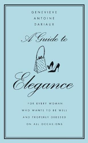 9780007178254: A Guide to Elegance: A Complete Guide for the Woman Who Wants to be Well and Properly Dressed for Every Occasion