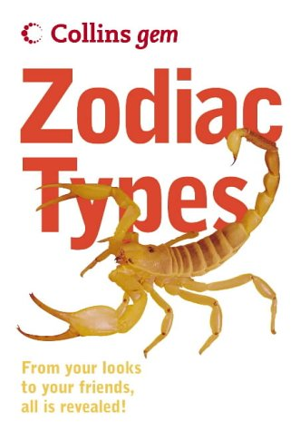9780007178575: Zodiac Types: From your looks to your friends, all is revealed! (Collins Gem)
