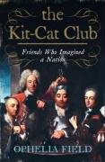 9780007178926: The Kit-Cat Club: Friends Who Imagined a Nation
