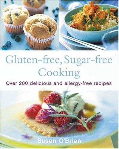 9780007179282: Gluten-free, Sugar-free Cooking: Over 200 Delicious and Easy Allergy-free Recipes