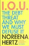 9780007179602: IOU: The Debt Threat and Why We Must Defuse It