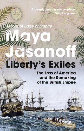 9780007180080: Liberty's Exiles: The Loss of America and the Remaking of the British Empire