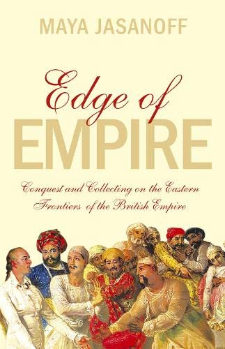 9780007180097: Edge of Empire: Conquest and Collecting on the Eastern Frontiers of the British Empire