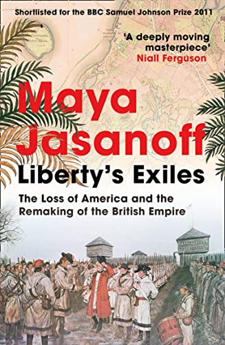 Liberty's Exiles: The Loss of America and the Remaking of the British Empire.: Jasanoff, Maya