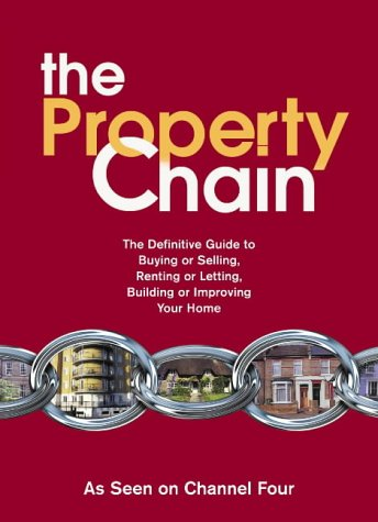 9780007181797: Property Chain: The Definitive Guide to Buying or Selling, Renting or Letting, Building or Improving Your Home