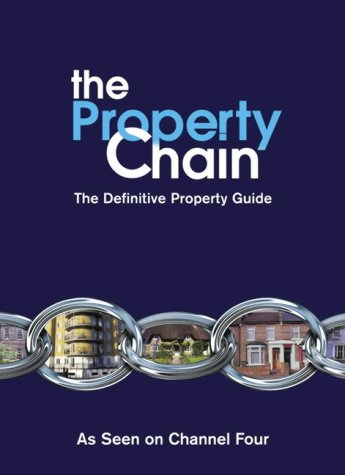 9780007181797: The Property Chain: The Definitive Guide To Buying Or Selling, Renting Or Letting, Building Or Improving Your Home