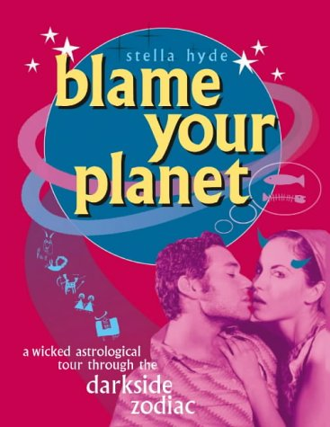 9780007181810: Blame Your Planet: A Wicked Astrological Tour Through the Darkside Zodiac