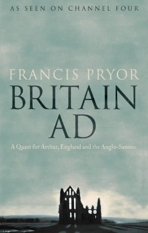 9780007181865: Britain AD: A Quest for Arthur, England and the Anglo-Saxons