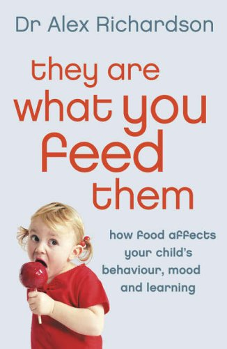 9780007182251: They Are What You Feed Them: How Food Can Improve Your Child's Behaviour, Mood and Learning
