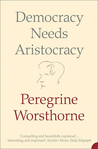 9780007183166: Democracy Needs Aristocracy