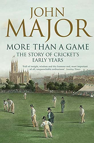 More Than A Game: The Story of Cricket's Early Years: Major, John